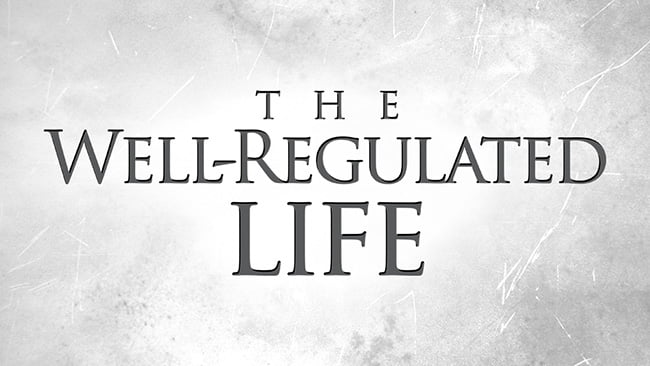 The Well Regulated Life